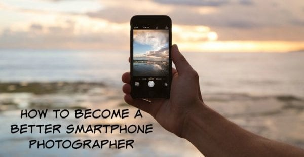 How to Become a Better Smartphone Photographer