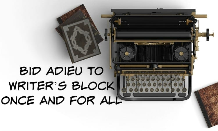 Bid Adieu to Writer's Block Once and For All
