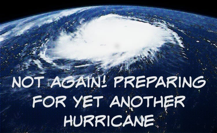 Not Again! Preparing for Yet Another Hurricane