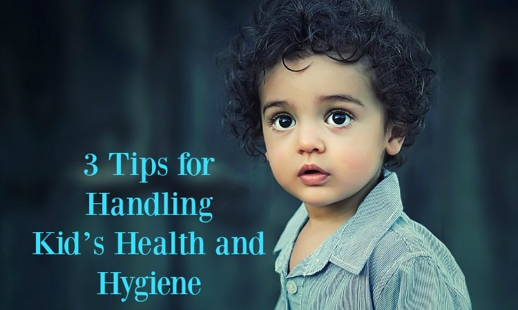 3 Tips for Handling Kid's Health and Hygiene
