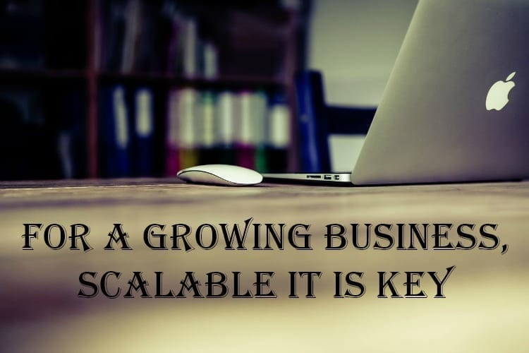 For a Growing Business, Scalable IT is Key