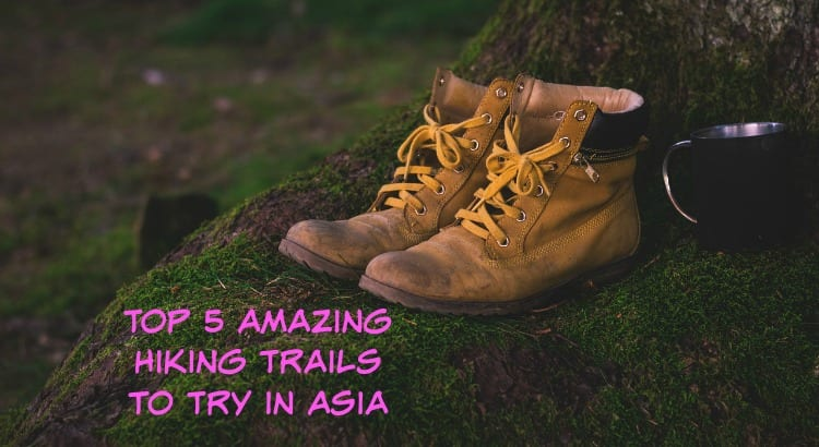 Top 5 Amazing Hiking Trails to Try in Asia