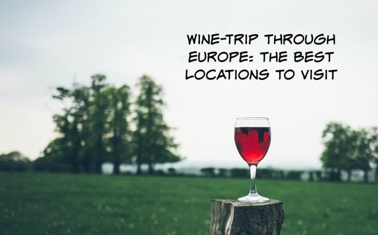 Wine-Trip through Europe: the Best Locations to Visit
