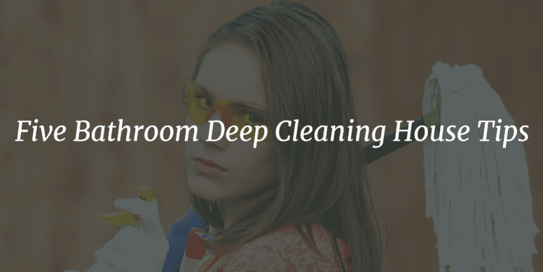 Deep cleaning house tips house and home adventures of for Bathroom deep cleaning