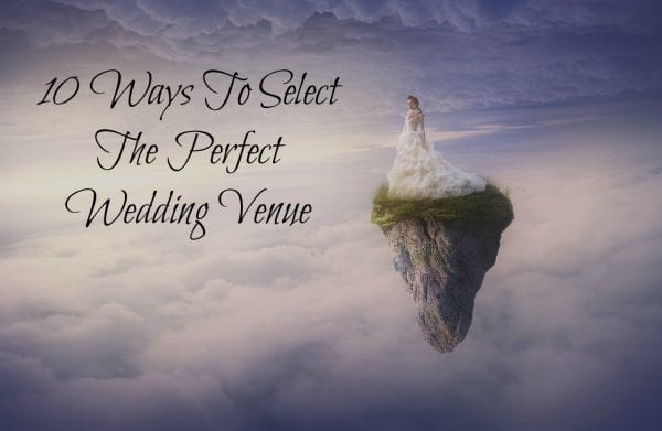 10 Ways To Select The Perfect Wedding Venue from North Carolina Lifestyle Blogger Adventures of Frugal Mom
