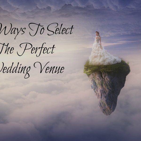 10 Ways To Select The Perfect Wedding Venue