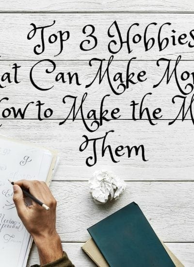 Top 3 Hobbies That Can Make Money & How to Make the Most of Them